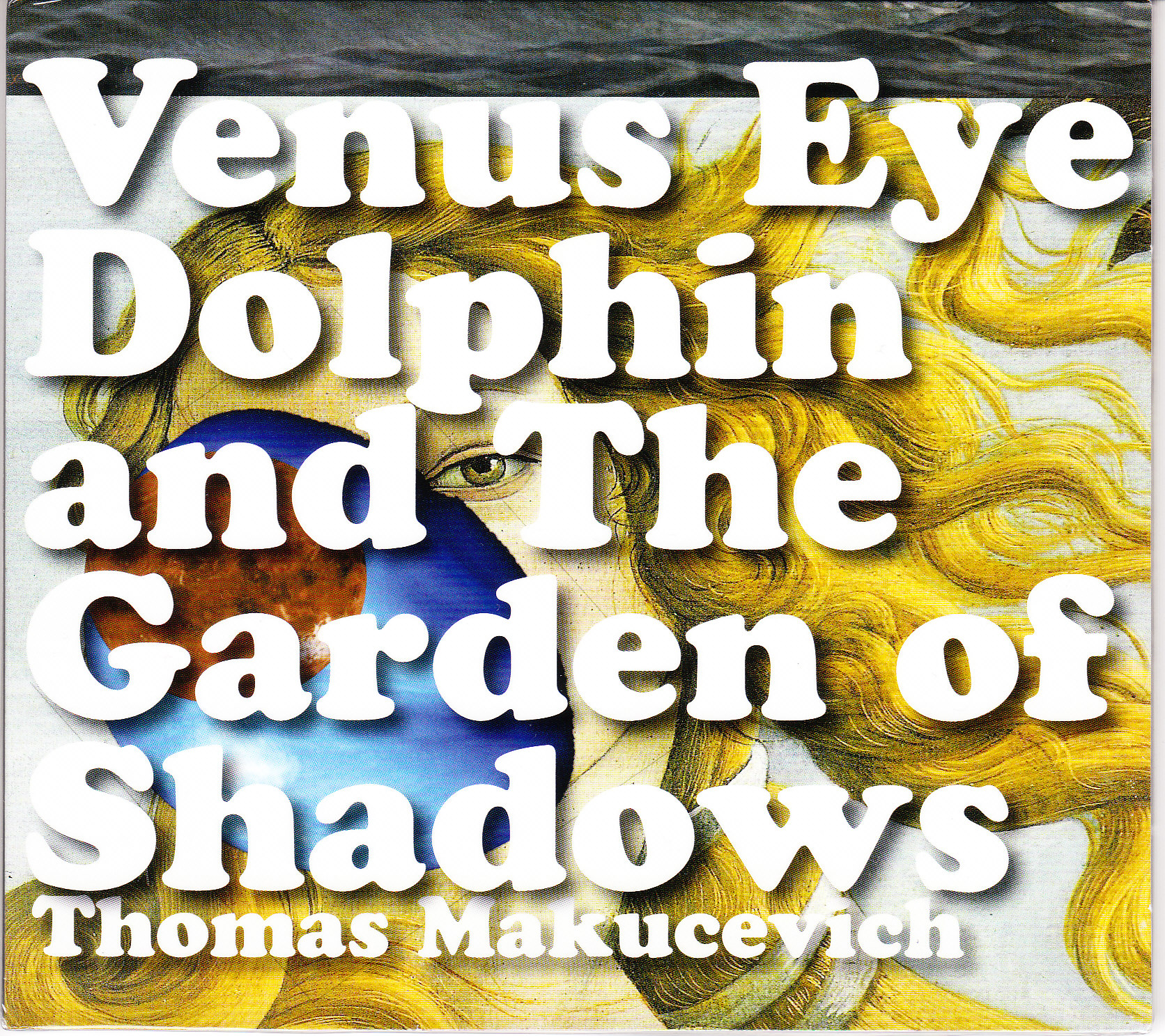 "Thomas Makucevich ""Venus Eye Dolphin and The Garden of Shadows"""